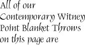 All of our Contemporary Witney Point Blanket Throws on this page are